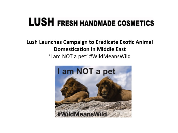 Lush Cosmetics Campaign- I am NOT a pet #WildMeansWild